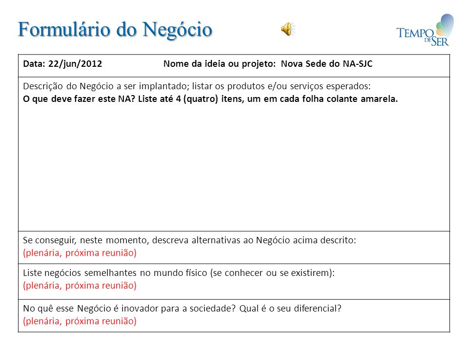 Formulário do Negócio Data: 22/jun/2012 Nome da ideia ou projeto: Nova Sede do NA-SJC.