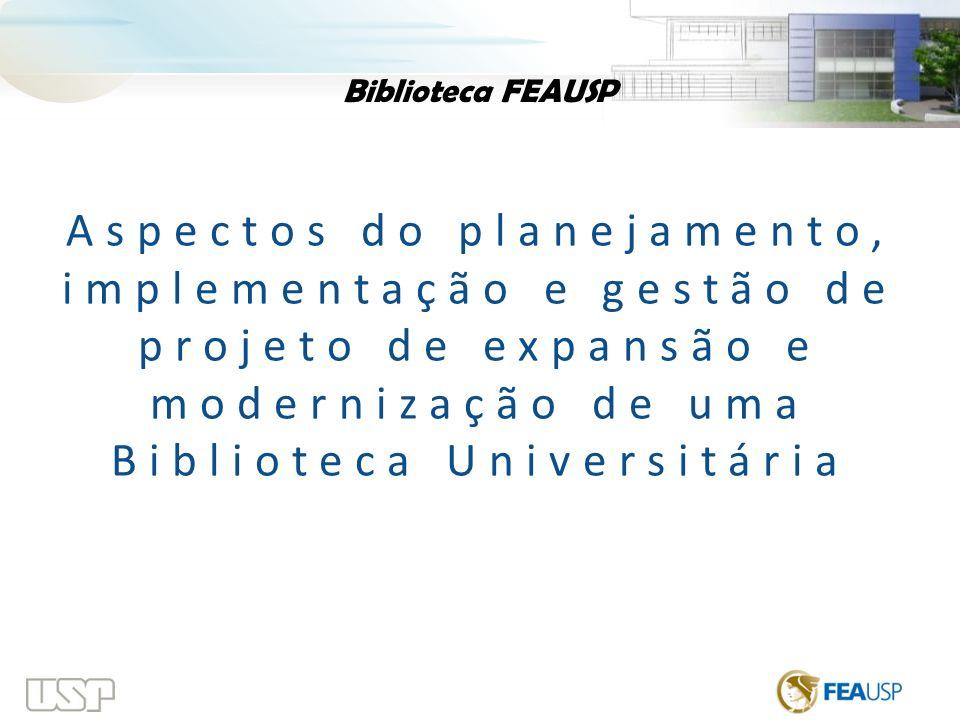 Biblioteca FEAUSP Aspectos do planejamento, implementação e gestão de projeto de expansão e modernização de uma Biblioteca Universitária.