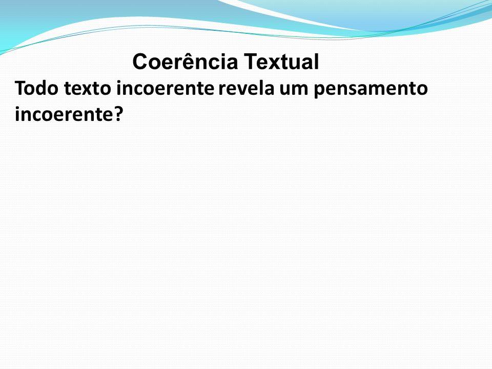 Coerência Textual Todo texto incoerente revela um pensamento incoerente