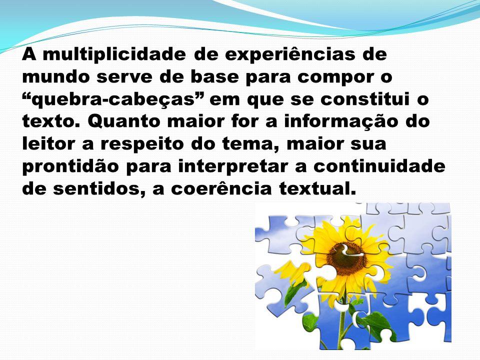 A multiplicidade de experiências de mundo serve de base para compor o quebra-cabeças em que se constitui o texto.