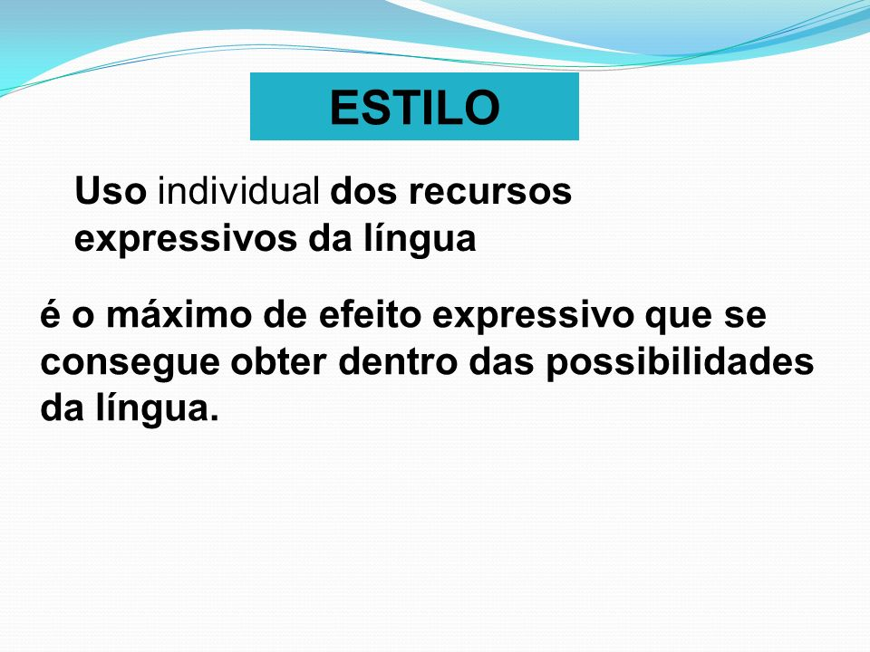 ESTILO Uso individual dos recursos expressivos da língua