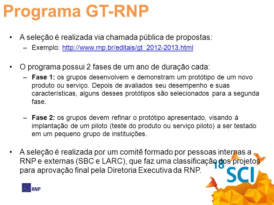 Programa GT-RNP A seleção é realizada via chamada pública de propostas: Exemplo: http://www.rnp.br/editais/gt_2012-2013.html.