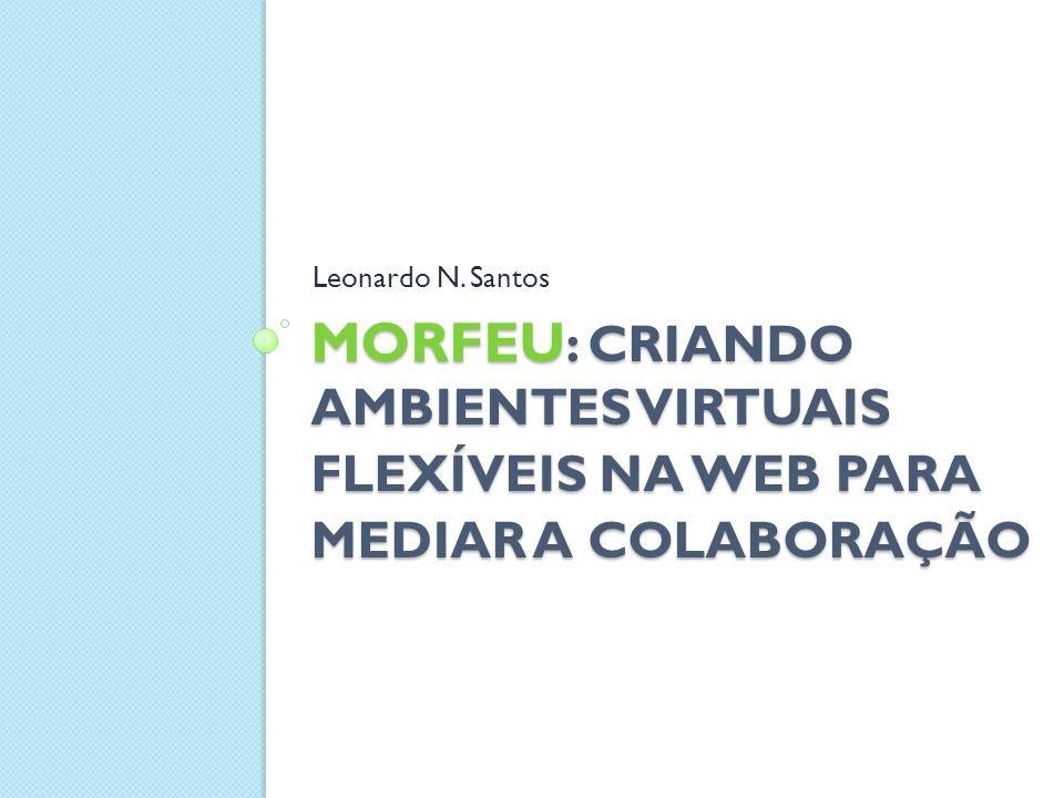 Leonardo N. Santos MOrFEu: Criando Ambientes Virtuais Flexíveis na Web para Mediar a Colaboração