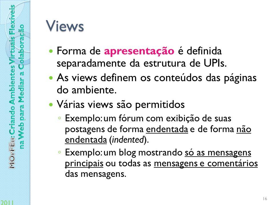 Views Forma de apresentação é definida separadamente da estrutura de UPIs. As views definem os conteúdos das páginas do ambiente.