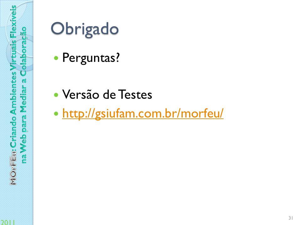 Obrigado Perguntas Versão de Testes http://gsiufam.com.br/morfeu/