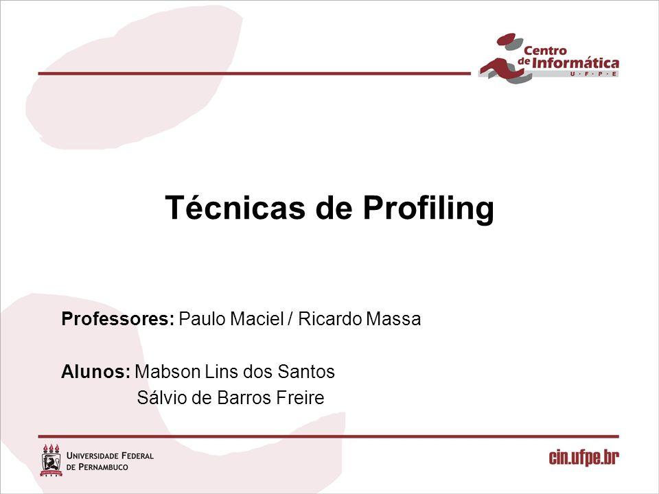 Técnicas de Profiling Professores: Paulo Maciel / Ricardo Massa
