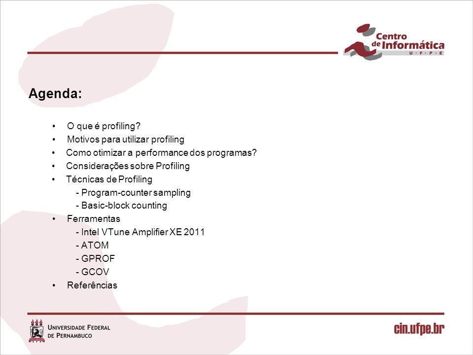Agenda: O que é profiling Motivos para utilizar profiling