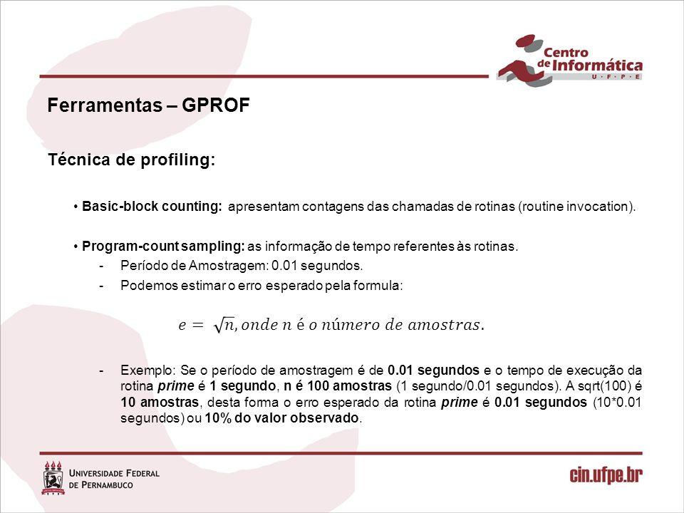 Ferramentas – GPROF Técnica de profiling: