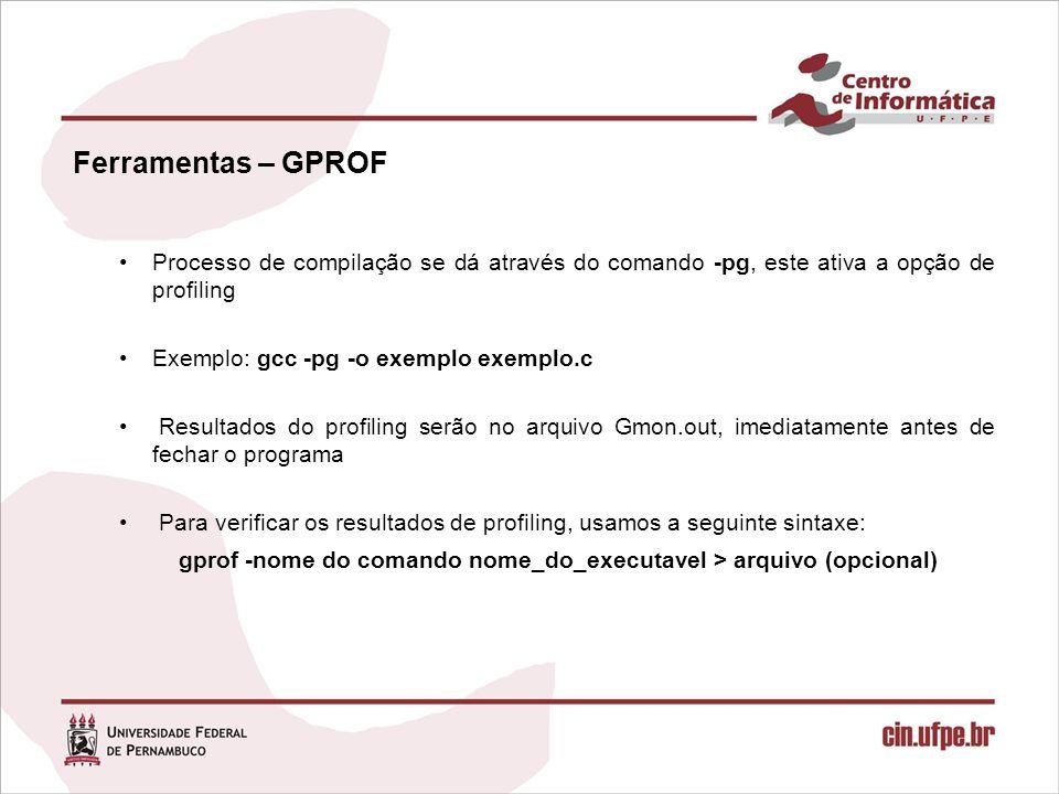 Ferramentas – GPROF Processo de compilação se dá através do comando -pg, este ativa a opção de profiling.