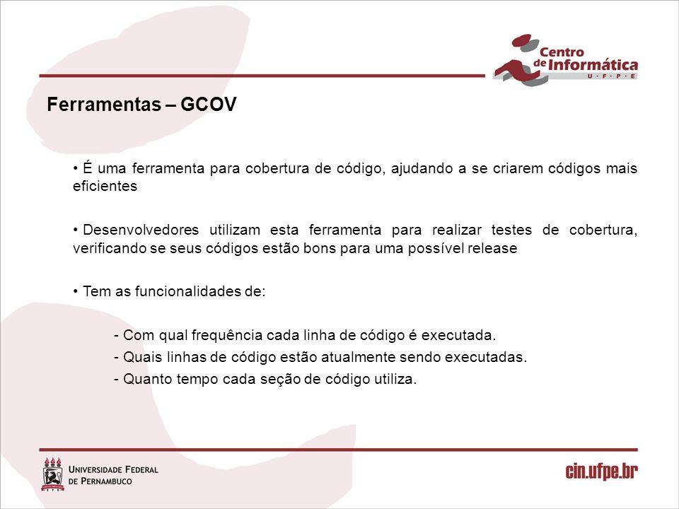 Ferramentas – GCOV É uma ferramenta para cobertura de código, ajudando a se criarem códigos mais eficientes.