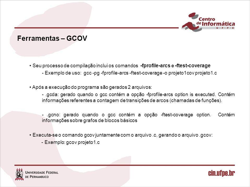 Ferramentas – GCOV Seu processo de compilação inclui os comandos -fprofile-arcs e -ftest-coverage.