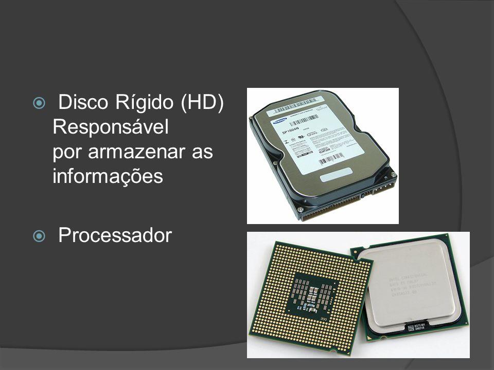 Disco Rígido (HD) Responsável por armazenar as informações