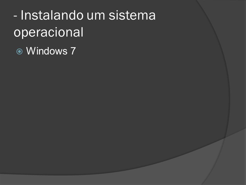 - Instalando um sistema operacional