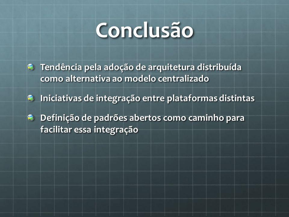 Conclusão Tendência pela adoção de arquitetura distribuída como alternativa ao modelo centralizado.
