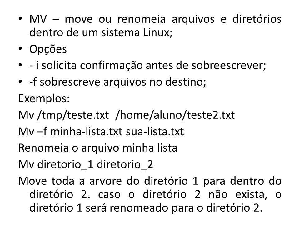 MV – move ou renomeia arquivos e diretórios dentro de um sistema Linux;