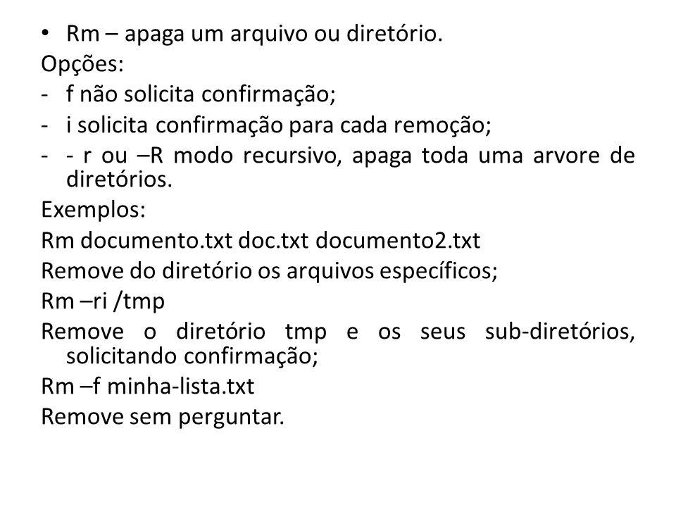 Rm – apaga um arquivo ou diretório.