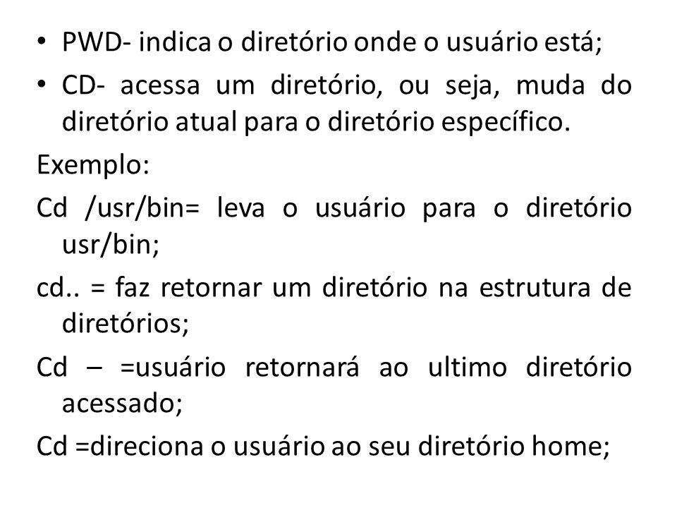 PWD- indica o diretório onde o usuário está;