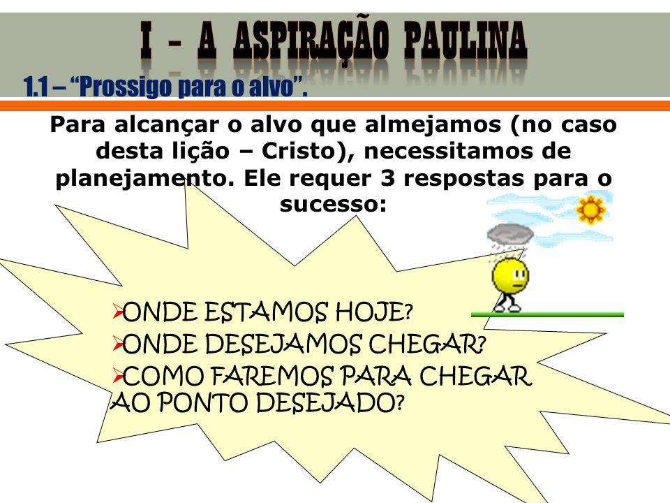 I – A ASPIRAÇÃO PAULINA 1.1 – Prossigo para o alvo .