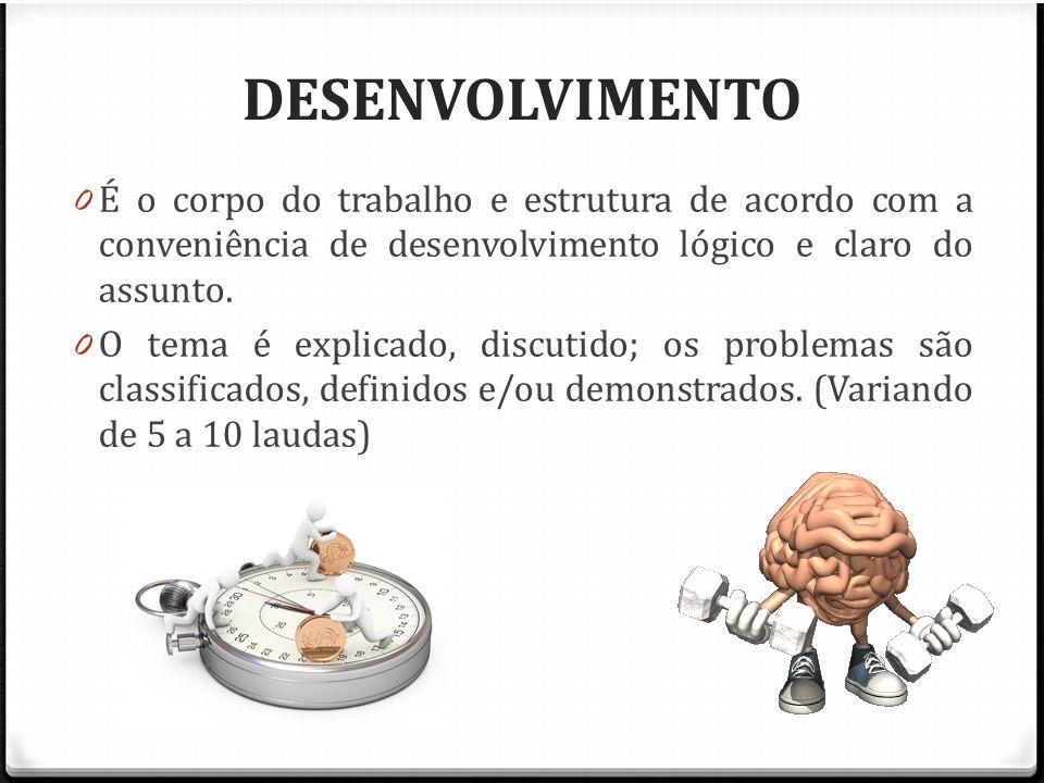 DESENVOLVIMENTO É o corpo do trabalho e estrutura de acordo com a conveniência de desenvolvimento lógico e claro do assunto.