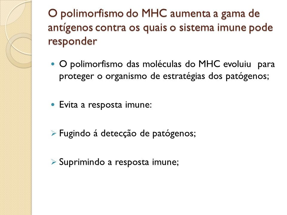 O polimorfismo do MHC aumenta a gama de antígenos contra os quais o sistema imune pode responder