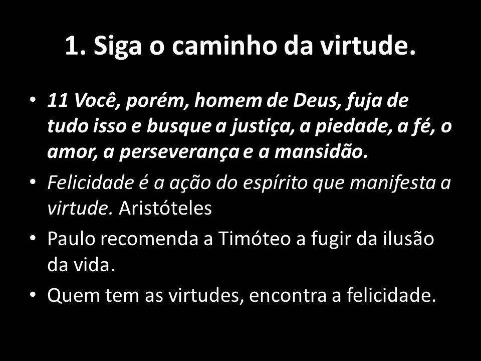 1. Siga o caminho da virtude.