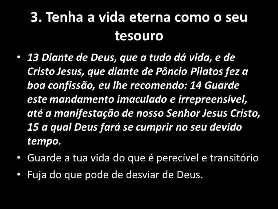 3. Tenha a vida eterna como o seu tesouro