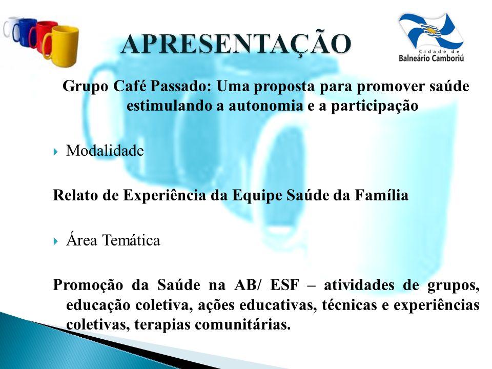 APRESENTAÇÃO Grupo Café Passado: Uma proposta para promover saúde estimulando a autonomia e a participação.