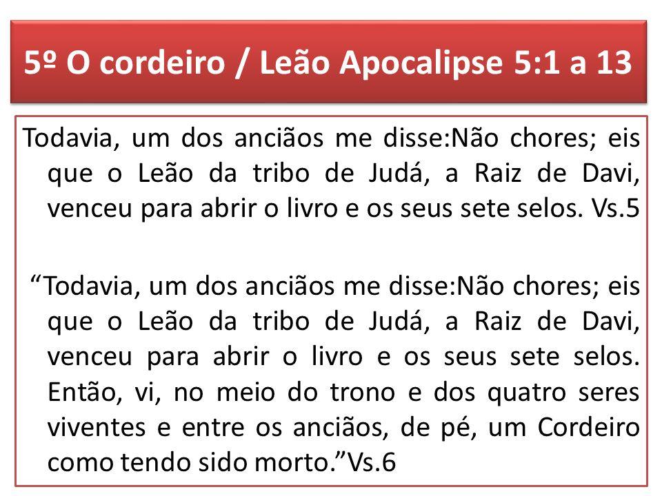 5º O cordeiro / Leão Apocalipse 5:1 a 13