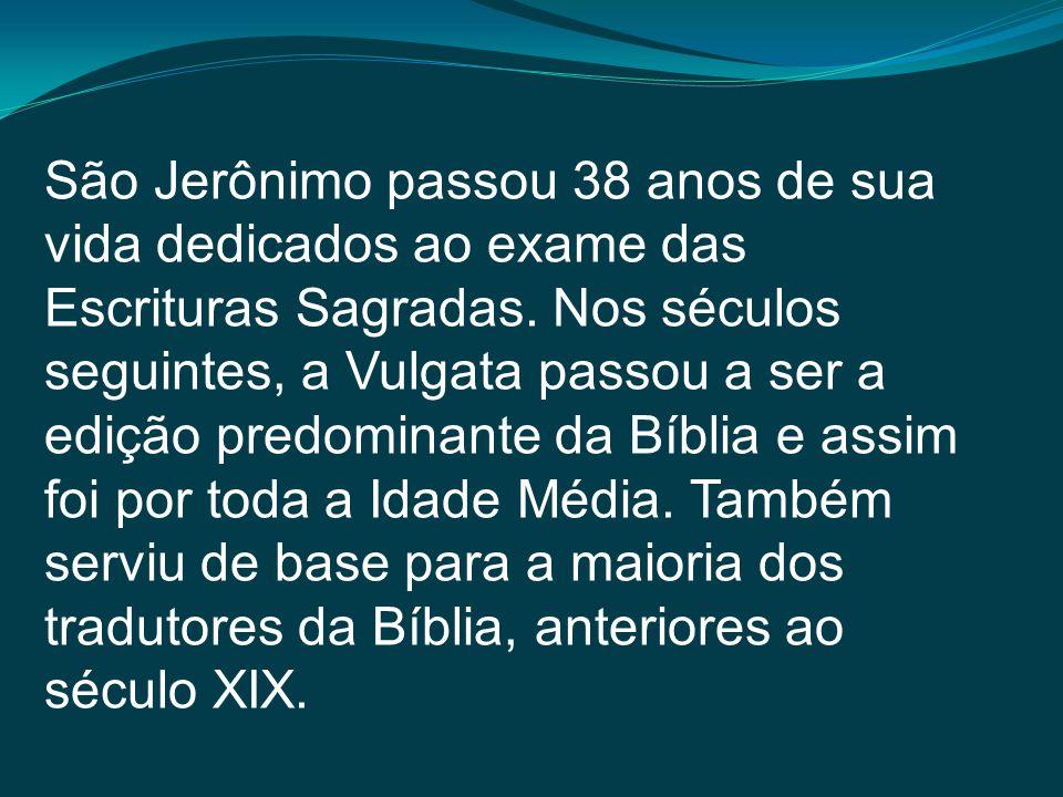São Jerônimo passou 38 anos de sua vida dedicados ao exame das Escrituras Sagradas.