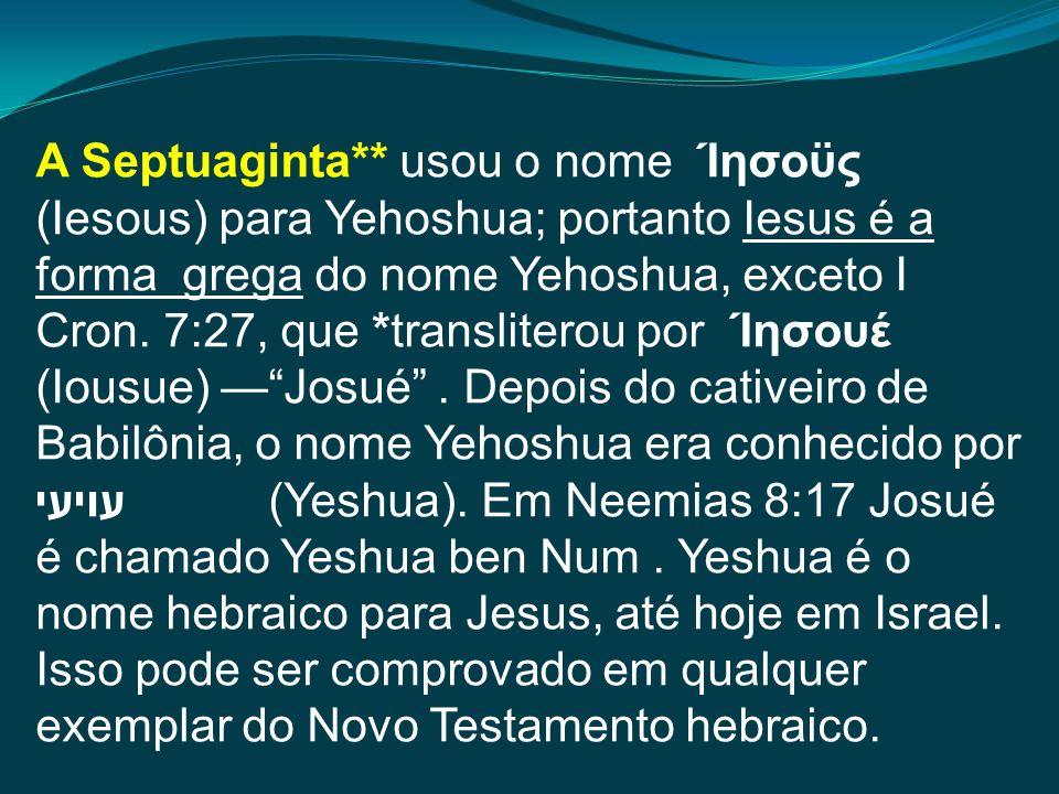 A Septuaginta** usou o nome Ίησοϋς (Iesous) para Yehoshua; portanto Iesus é a forma grega do nome Yehoshua, exceto I Cron.