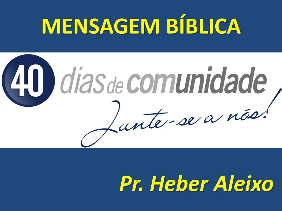 MENSAGEM BÍBLICA Pr. Heber Aleixo