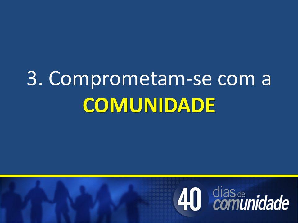 3. Comprometam-se com a COMUNIDADE