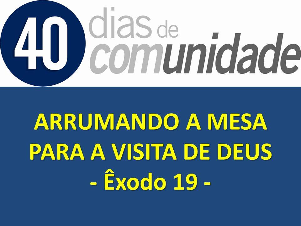 ARRUMANDO A MESA PARA A VISITA DE DEUS - Êxodo 19 -