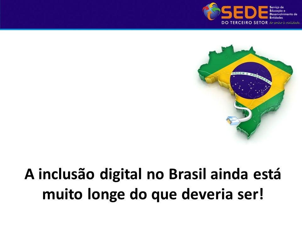 A inclusão digital no Brasil ainda está muito longe do que deveria ser!