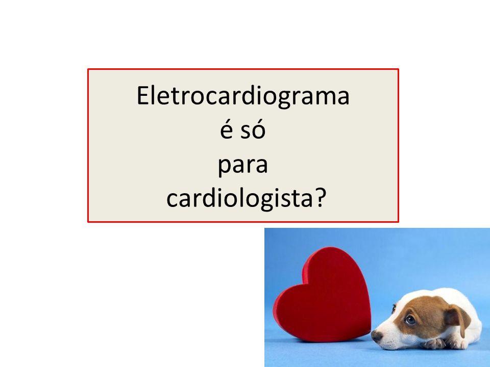 Eletrocardiograma é só para cardiologista