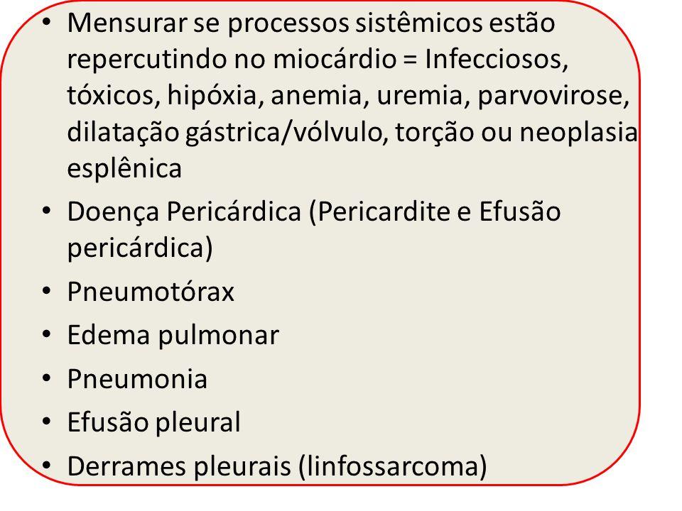 Mensurar se processos sistêmicos estão repercutindo no miocárdio = Infecciosos, tóxicos, hipóxia, anemia, uremia, parvovirose, dilatação gástrica/vólvulo, torção ou neoplasia esplênica