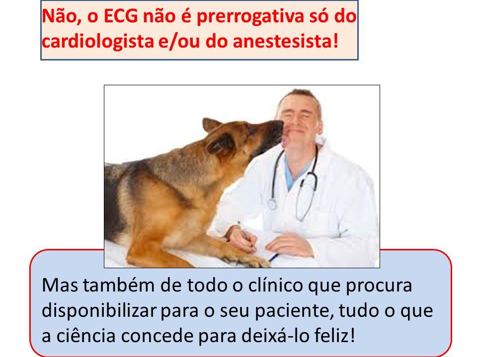 Não, o ECG não é prerrogativa só do cardiologista e/ou do anestesista!