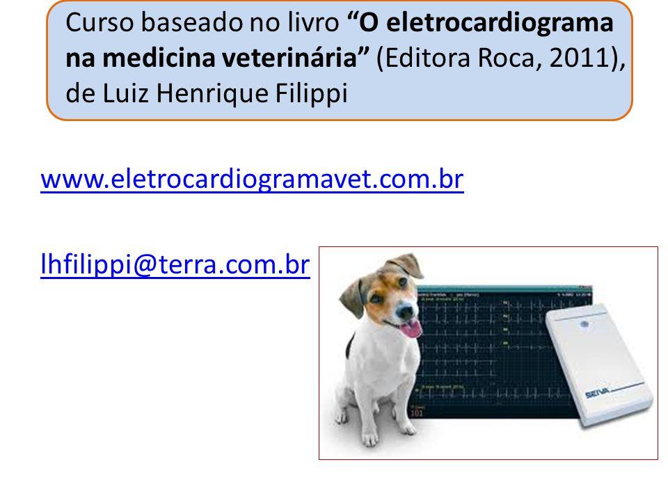 Curso baseado no livro O eletrocardiograma na medicina veterinária (Editora Roca, 2011), de Luiz Henrique Filippi www.eletrocardiogramavet.com.br lhfilippi@terra.com.br
