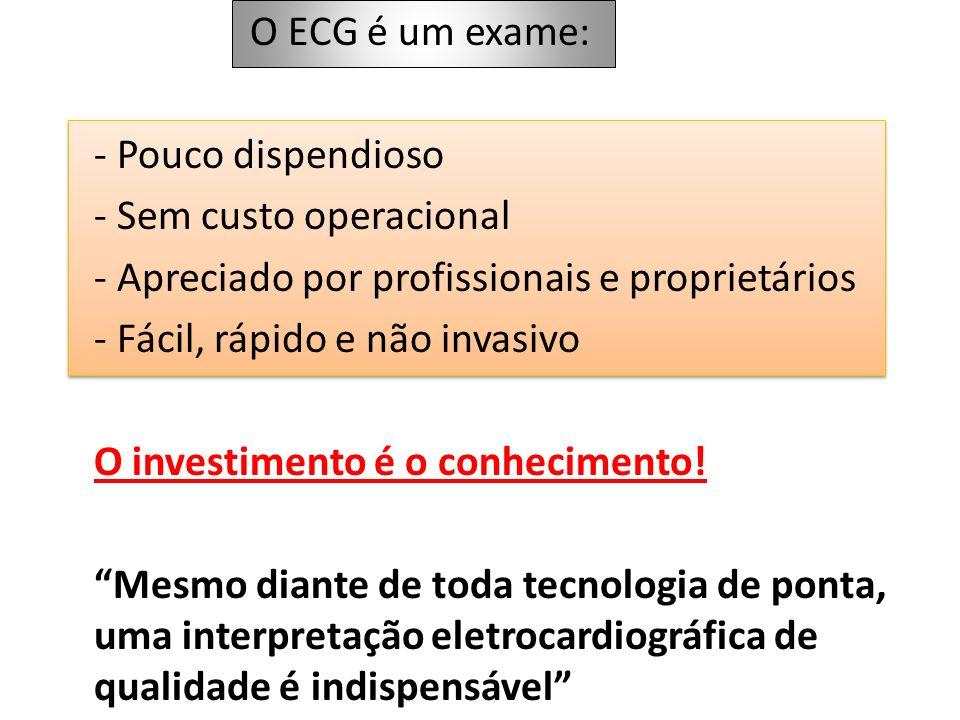 O ECG é um exame: - Pouco dispendioso. - Sem custo operacional. - Apreciado por profissionais e proprietários.