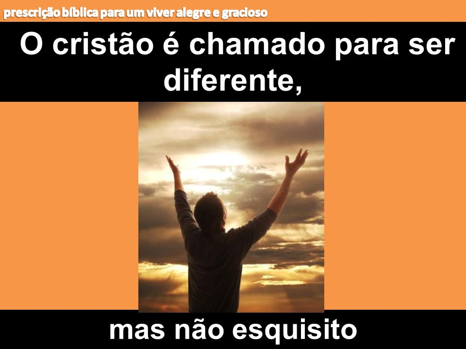 O cristão é chamado para ser diferente,
