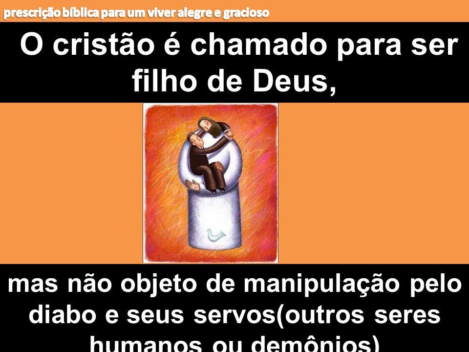 O cristão é chamado para ser filho de Deus,