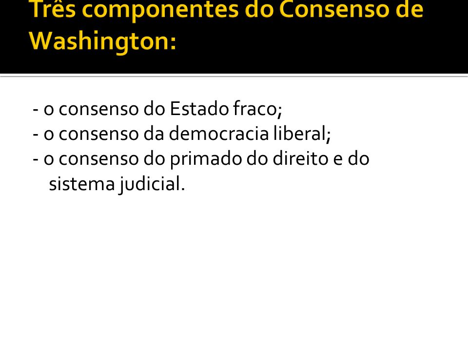 Três componentes do Consenso de Washington: