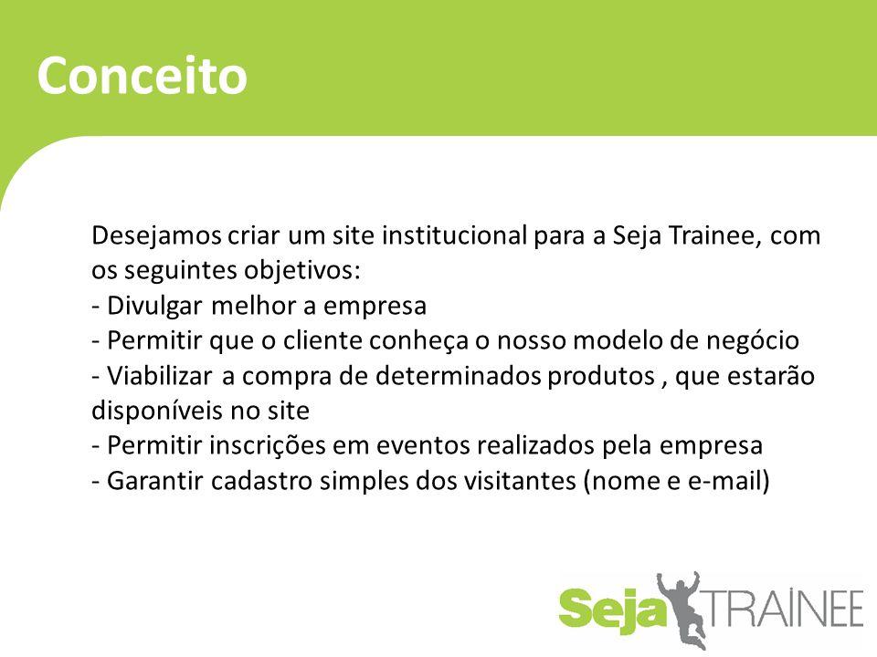 Conceito Desejamos criar um site institucional para a Seja Trainee, com os seguintes objetivos: Divulgar melhor a empresa.