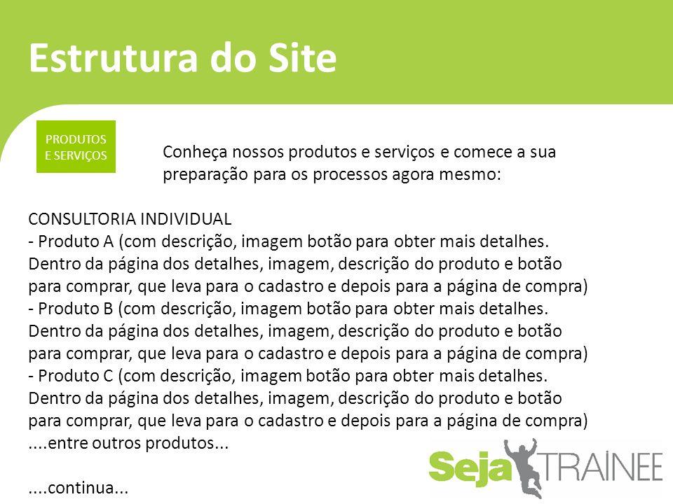 Estrutura do Site PRODUTOS E SERVIÇOS. Conheça nossos produtos e serviços e comece a sua preparação para os processos agora mesmo: