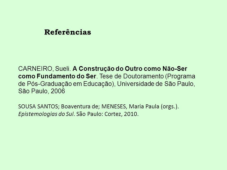 CARNEIRO, Sueli. A Construção do Outro como Não-Ser como Fundamento do Ser. Tese de Doutoramento (Programa de Pós-Graduação em Educação), Universidade de São Paulo, São Paulo, 2006
