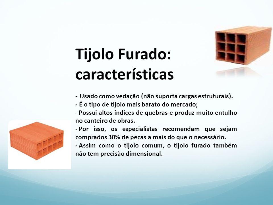 Tijolo Furado: características - Usado como vedação (não suporta cargas estruturais). - É o tipo de tijolo mais barato do mercado;