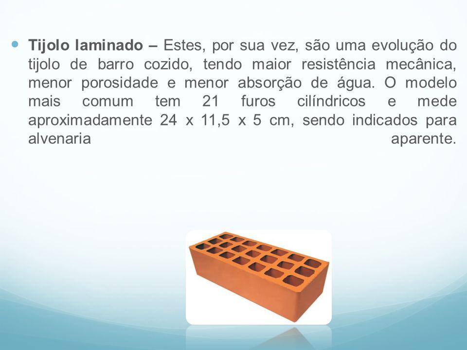 Tijolo laminado – Estes, por sua vez, são uma evolução do tijolo de barro cozido, tendo maior resistência mecânica, menor porosidade e menor absorção de água.