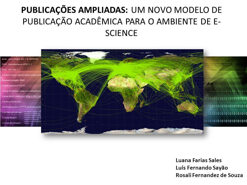 PUBLICAÇÕES AMPLIADAS: UM NOVO MODELO DE PUBLICAÇÃO ACADÊMICA PARA O AMBIENTE DE E-SCIENCE