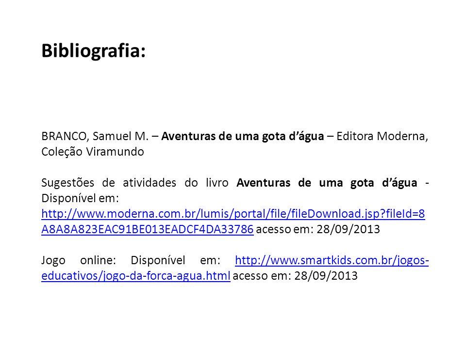 Bibliografia: BRANCO, Samuel M. – Aventuras de uma gota d'água – Editora Moderna, Coleção Viramundo.