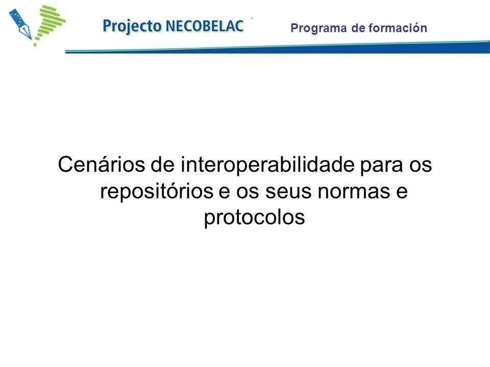 Programa de formación Cenários de interoperabilidade para os repositórios e os seus normas e protocolos.